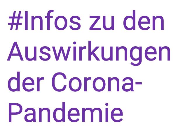 Infos zu den Auswirkungen der Corona-Pandemie